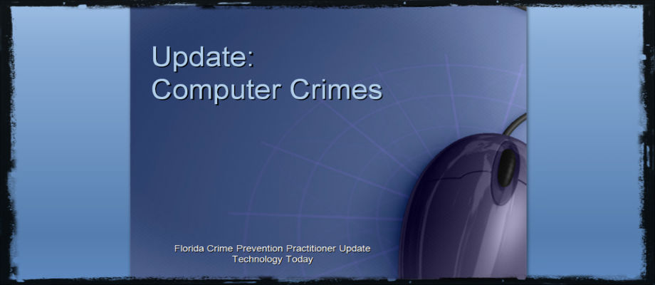 Florida Crime Prevention Practitioner Update: Computer Crimes